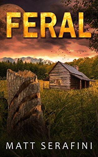 Feral: A Novel of Werewolf Horror by Matt Serafini