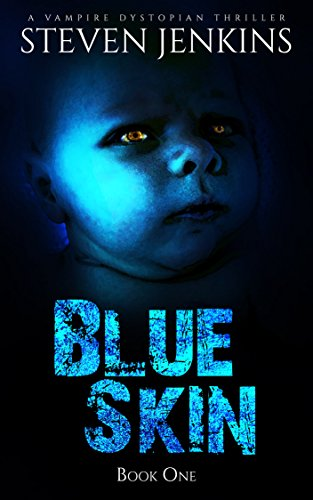Blue Skin - Book One: A Vampire Dystopian Thriller by Steven Jenkins