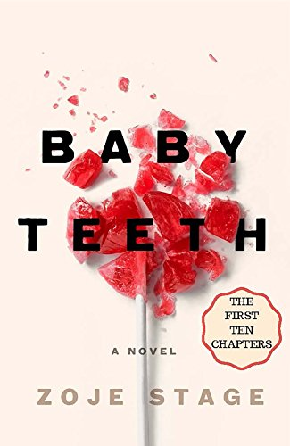Baby Teeth: The First Ten Chapters by Zoje Stage