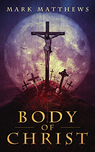 BODY OF CHRIST: A Novella by Mark Matthews