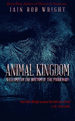 Animal Kingdom: A Horror Survival Novel by Iain Rob Wright