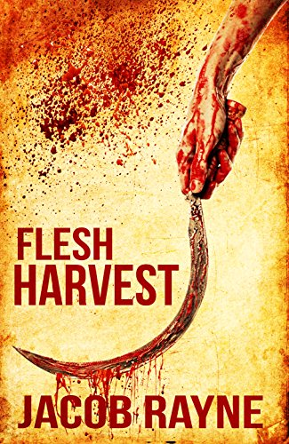 Flesh Harvest: An extremely gory horror novella by Jacob Rayne