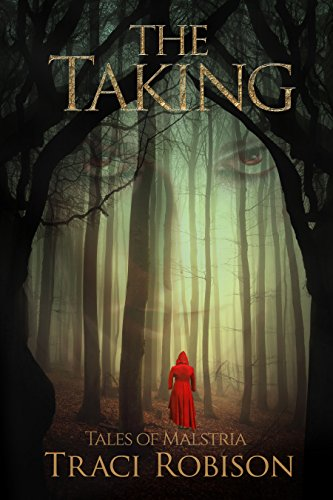 The Taking (Tales of Malstria Book 1) by Traci Robison