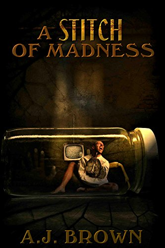A Stitch of Madness by A.J. Brown