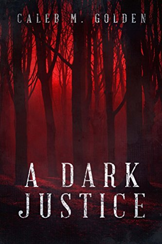 A Dark Justice by Caleb M. Golden