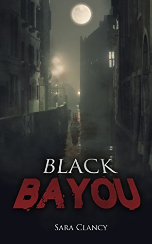 Black Bayou (Dark Legacy Series Book 1) by Sara Clancy