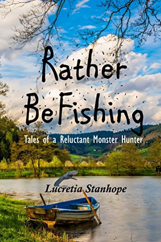 Rather Be Fishing by Lucretia Stanhope