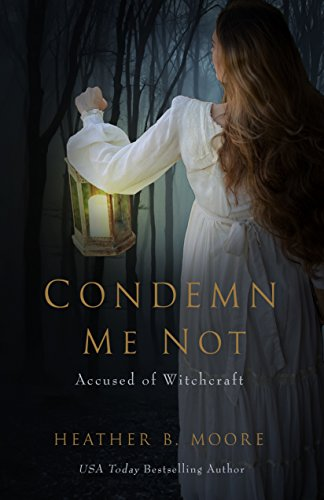 Condemn Me Not: Accused of Witchcraft by Heather B. Moore