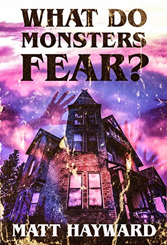 What Do Monsters Fear: A Novel of Psychological Horror by Matt Hayward