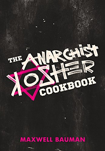 The Anarchist Kosher Cookbook by Maxwell Bauman