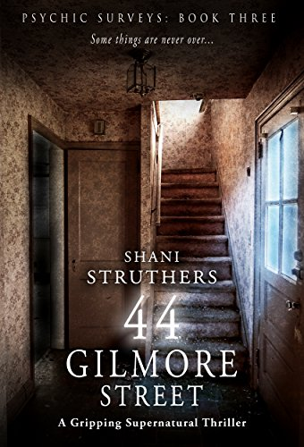 Psychic Surveys Book Three: 44 Gilmore Street: A Gripping Supernatural Thriller by Shani Struthers