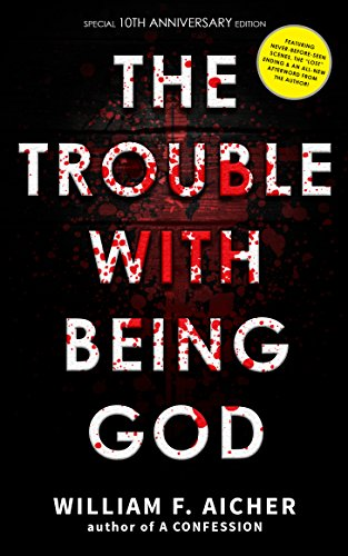The Trouble With Being God: 10th Anniversary Special Edition by William F. Aicher
