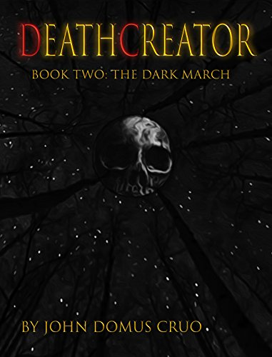 Deathcreator Book Two: The Dark March by John Domus Cruo