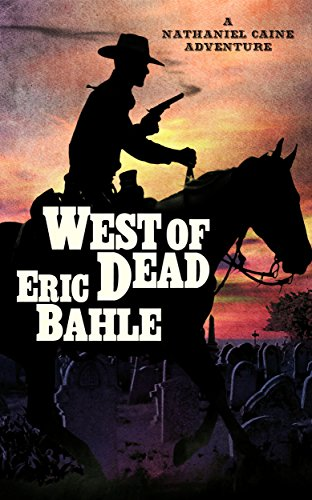 West of Dead a Nathaniel Caine Adventure by Eric Bahle