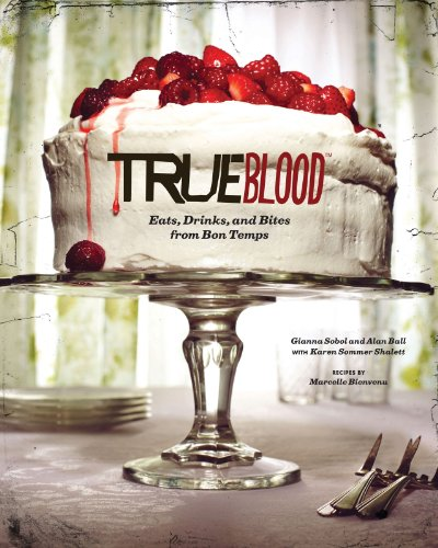 True Blood: Eats, Drinks, and Bites from Bon Temps by Gianna Sobol