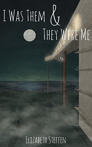 I Was Them & They Were Me by Elizabeth Steffen