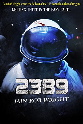 2389: A Space Horror Novel by Iain Rob Wright