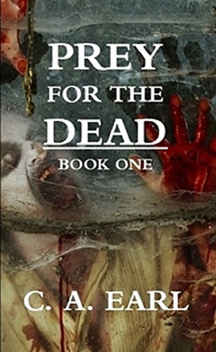 Prey for the Dead: Book One by C A Earl