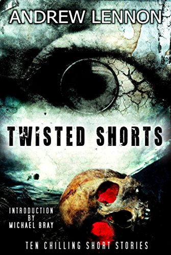 Twisted Shorts: Ten Chilling Short Stories by Andrew Lennon