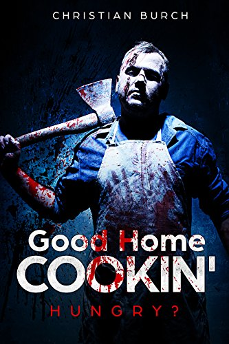 Good Home Cookin': A Novel of Horror (Our Family Recipe Book 1) by Christian Burch