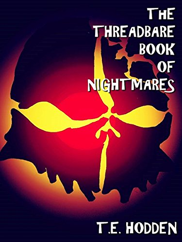 The Threadbare Book Of Nightmares by T.E Hodden