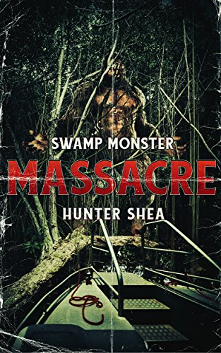 Swamp Monster Masacre by Hunter Shea
