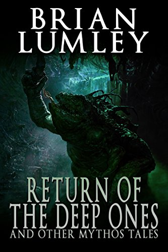 Return of the Deep Ones and Other Mythos Tales by Brian Lumley