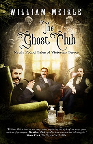 The Ghost Club: Newly Found Tales of Victorian Terror by William Meikle