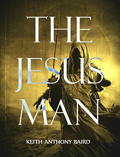 The Jesus Man: A Post-Apocalyptic Tale of Horror by Keith Anthony Baird