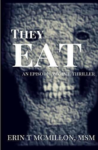 They Eat: An Episodic Zombie Thriller by Erin McMillon