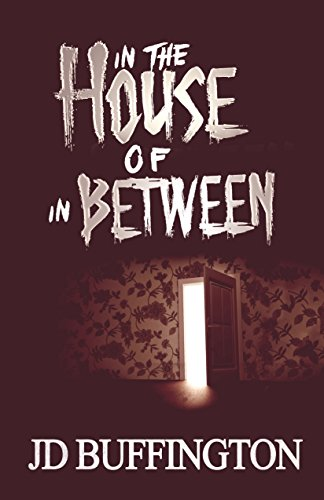 In The House Of In Between by JD Buffington