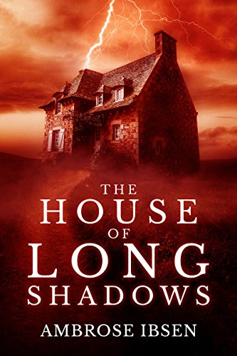 The House of Long Shadows (House of Souls Book 1) by Ambrose Ibsen