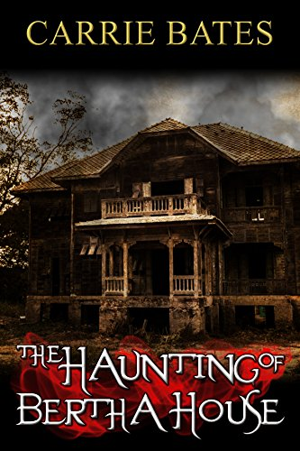 The Haunting of Bertha House by Carrie Bates