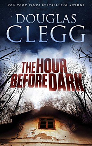 The Hour Before Dark: A Haunting Supernatural Thriller by Douglas Clegg