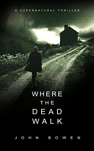 Where the Dead Walk: A Supernatural Suspense Thriller by John Bowen