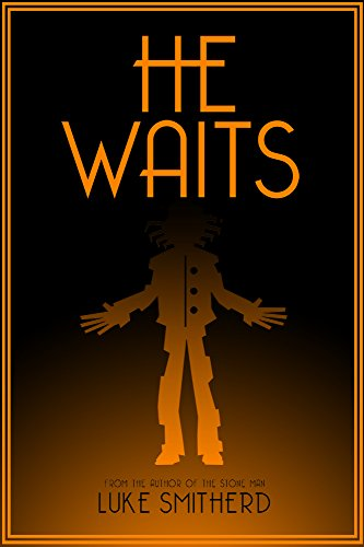 He Waits - A Book of Strange and Disturbing Horror by Luke Smitherd