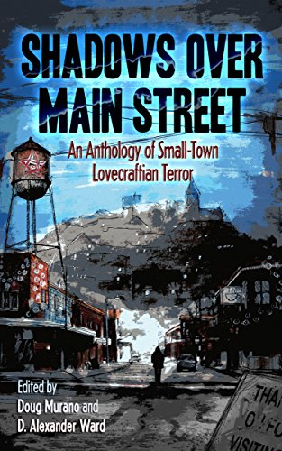 Shadows Over Main Street: An Anthology of Small-Town Lovecraftian Terror by Various Authors