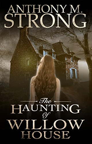 The Haunting of Willow House by Anthony M. Strong