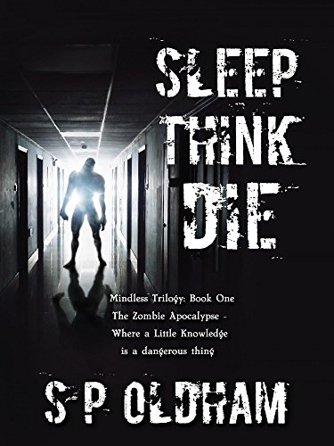 Sleep, Think, Die: Mindless Trilogy: Book One by S P Oldham