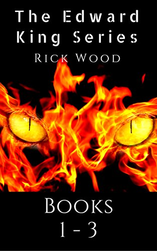 The Edward King Series Books 1-3 by Rick Wood