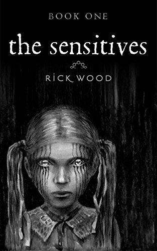 The Sensitives: A Demonic Paranormal Horror by Rick Wood