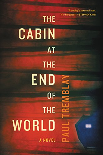 The Cabin at the End of the World: A Novel by Paul Tremblay