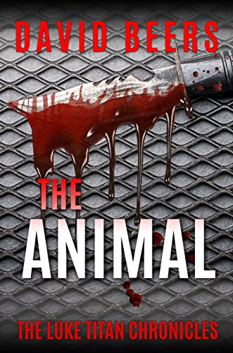The Animal: The Luke Titan Chronicles 5/6 by David Beers