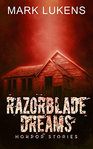Razorblade Dreams: Horror Stories by Mark Lukens