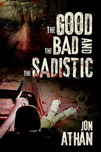 The Good, the Bad, and the Sadistic by Jon Athan