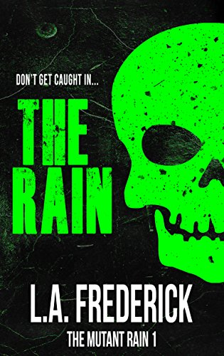 The Rain: The Mutant Rain by L.A. Frederick