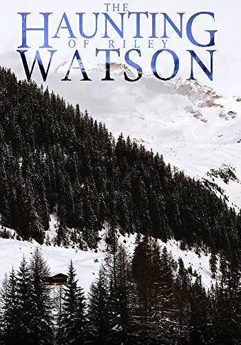 The Haunting of Riley Watson by Alexandria Clarke