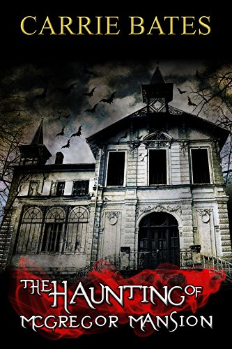 The Haunting of McGregor Mansion by Carrie Bates