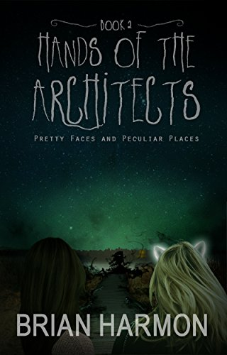 Pretty Faces and Peculiar Places (Hands of the Architects Book 2) by Brian Harmon