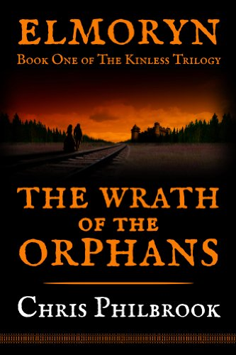 The Wrath of the Orphans (The Kinless Trilogy Book 1) by Chris Philbrook